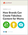 How Brands Can Create Fabulous Content for Moms